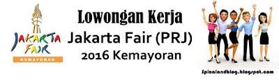 Info Lowongan Kerja Event PRJ Jakarta Fair 2016 Terbaru
