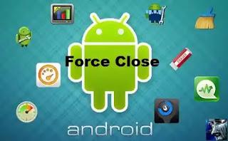 Penyebab Force Close Di Android Dan cara Memperbaikinya