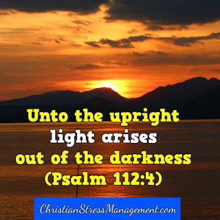 Unto the upright, light rises out of darkness. (Psalm 112:4)