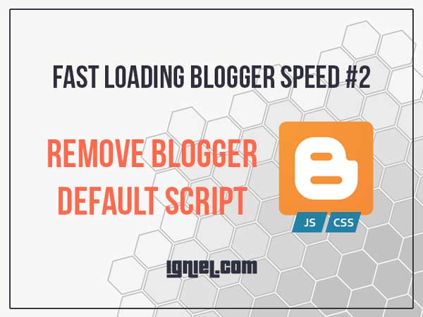 Mempercepat Loading Blog dengan Menghapus Script Bawaan Blogspot