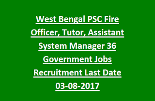 West Bengal PSC Fire Officer, Tutor (GNM Course), Assistant System Manager 36 Government Jobs Recruitment Last Date 03-08-2017