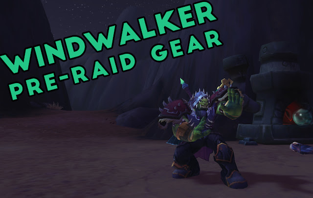 PATCH 8.0  WINDWALKER MONK PRE RAID GEAR