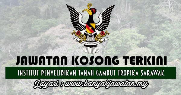 Jawatan Kosong 2017 di Institut Penyelidikan Tanah Gambut Tropika Sarawak www.banyakjawatan.my