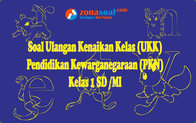 Soal UKK PKn Kelas 1 SD Terbaru dan Kunci Jawaban
