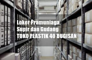Loker Pramuniaga, Supir dan Gudang di TOKO PLASTIK 40 BUGISAN
