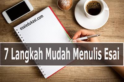 7 Langkah Mudah Menulis Esai / esaiedukasi.com