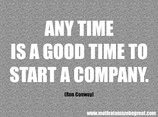 "Featured in our checklist of Powerful Quotes For Entrepreneurs To Get Motivated: ""Any time is a good time to start a company.""  –Ron Conway"