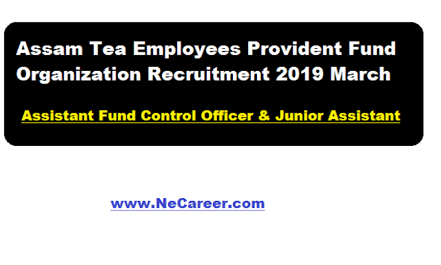 Assam Tea Employees Provident Fund Organization Recruitment 2019 March- fund control officer and junior assistant