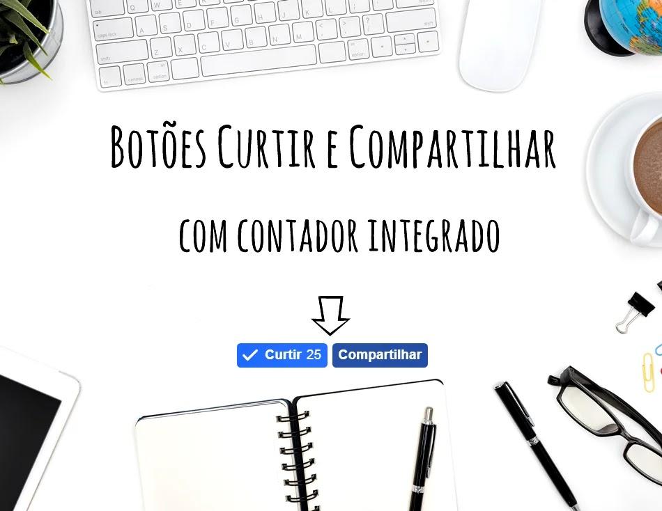 Botões Curtir e Compartilhar com contador integrado para blog