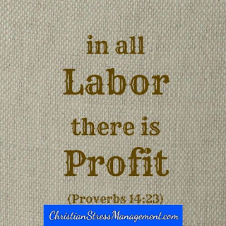 In all labor there is profit. (Proverbs 14:23)