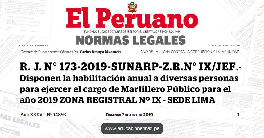 R. J. N° 173-2019-SUNARP-Z.R.N° IX/JEF - Disponen la habilitación anual a diversas personas para ejercer el cargo de Martillero Público para el año 2019 - ZONA REGISTRAL Nº IX - SEDE LIMA - www.sunarp.gob.pe