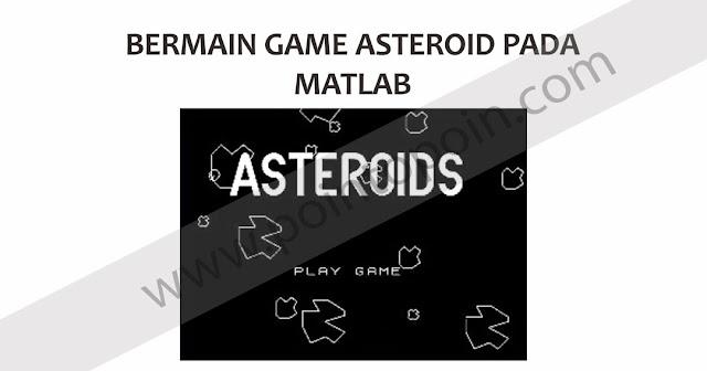 Bermain Game Asteroid Pada MATLAB