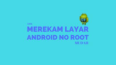 Tutorial Gampang Merekam Layar Android Tanpa Root 5