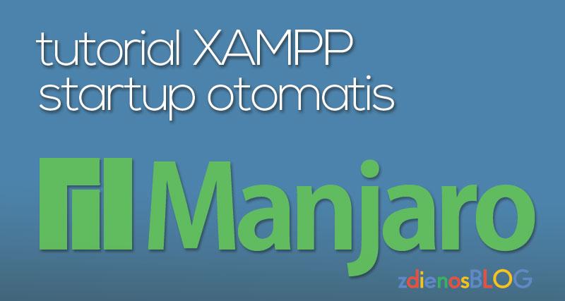 Tutorial XAMPP StartUp Otomatis di Linux Manjaro
