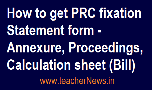 How to get PRC fixation Statement form - Annexure, Proceedings, Calculation sheet (Bill)