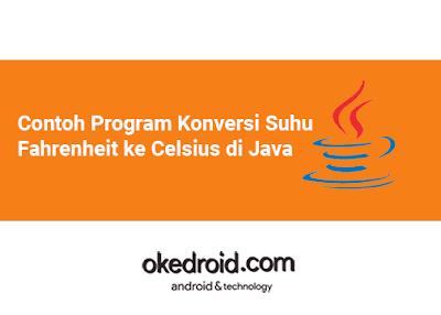 Cara Mengubah Konversi Suhu Temperatur  Fahrenheit ke Celsius di Java