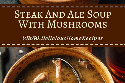 Steak And Ale Soup With Mushrooms #christmas #lunch