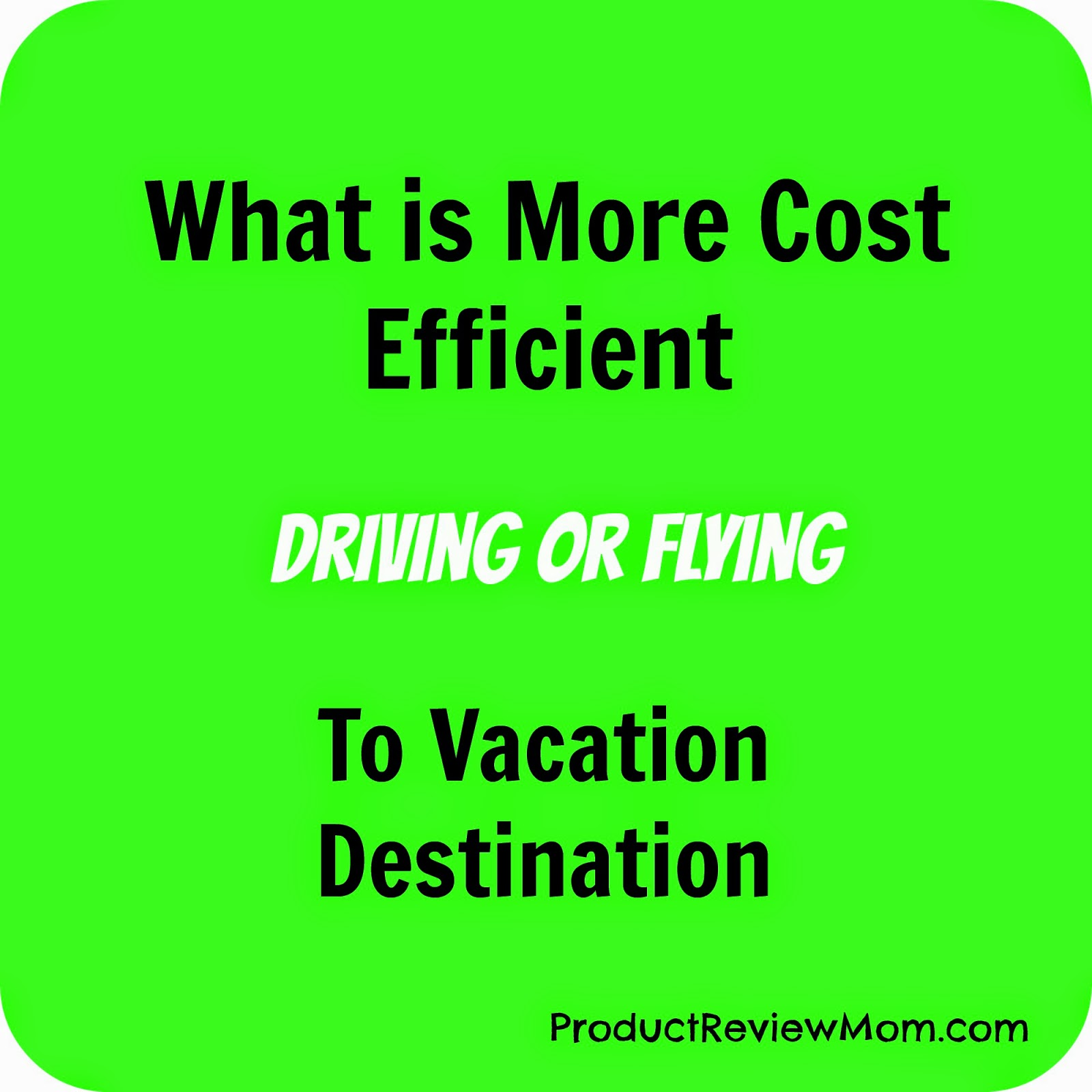 What is More Cost Efficient, Driving or Flying to Vacation Destination (Summer Blog Series) via ProductReviewMom.com