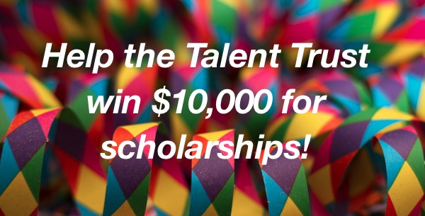 Help the Talent Trust win $10,000 for scholarships