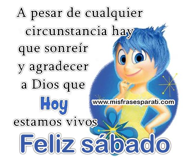 A pesar de cualquier circunstancia hay que sonreír y agradecer a Dios que hoy estamos vivos. Feliz sábado