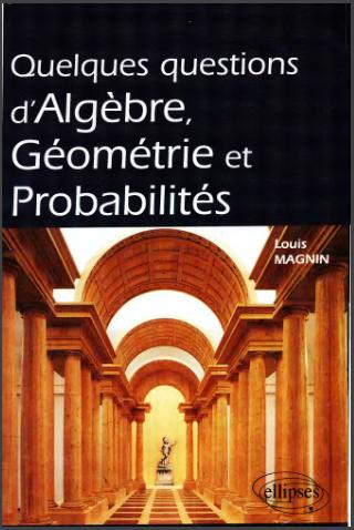 Livre : Quelques questions d'algèbre, géométrie et probabilités - Louis Magnin