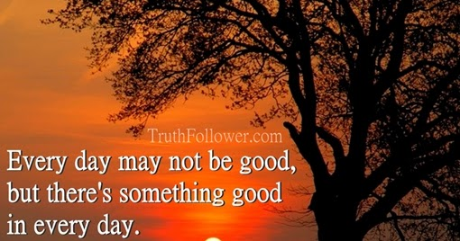 Every Day May Not Be Good, Good Day Quotes