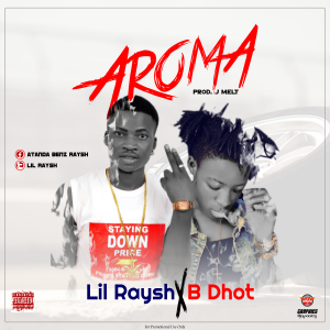 MUSIC: Lil Raysh – Aroma ft B Dhot