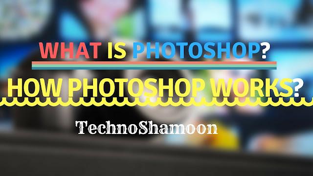 What Is Photoshop? How Photoshop Works? - TechnoShamoon