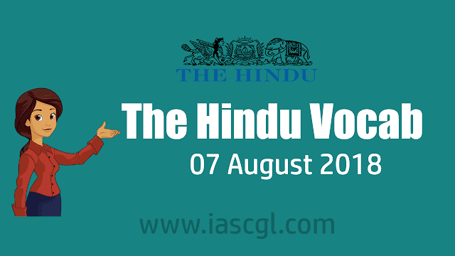 The Hindu Vocab 07 August 2018