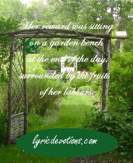 Her reward was sitting on a garden bench at the end of the day