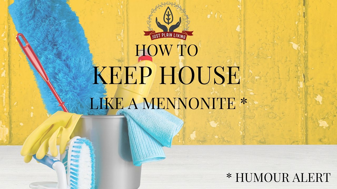 Want to keep house like a Mennonite? Here are some tricks that I've learned from my Old Order Mennonite friends