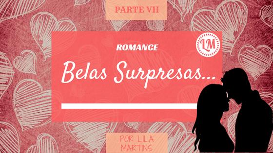Romance - Belas Supresas... - Parte VII