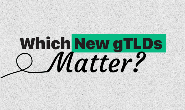 Which New gTLDs Matter?