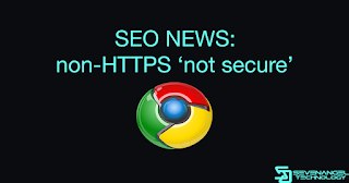 SEO News: Juli 2018 Chrome akan menandai situs non-HTTPS sebagai 'not secure'