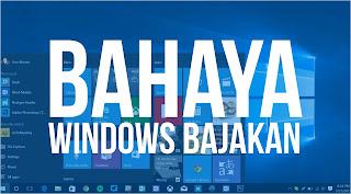 7 Bahaya Akibat Menggunakan Software Windows Bajakan