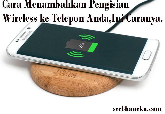 Cara Menambahkan Pengisian Wireless ke Telepon Anda,Ini Caranya.