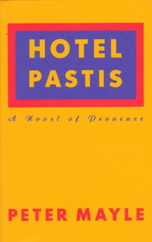 Hotel Pastis  A Novel of Provence by Peter Mayle