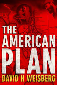 https://www.amazon.com/American-Plan-David-H-Weisberg/dp/0998384011/ref=sr_1_1?ie=UTF8&qid=1492240012&sr=8-1&keywords=the+american+plan+david+h+weisberg