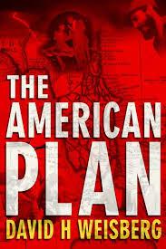 https://www.amazon.com/American-Plan-David-H-Weisberg/dp/0998384011/ref=sr_1_1?ie=UTF8&qid=1492240012&sr=8-1&keywords=the+american+plan+david+h+weisberg
