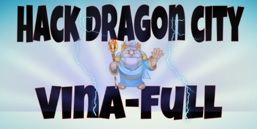 HACK VINA FULL DRAGON CITY - Dragon City