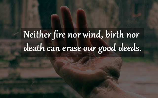 Neither fire nor wind birth nor death can erase our good deeds Budddha quote