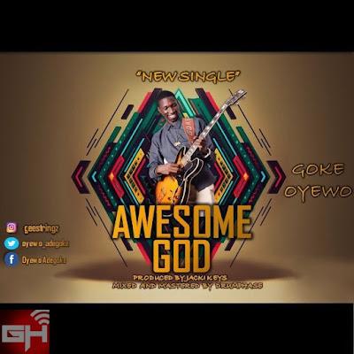 Music: Awesome God – Goke Oyewo