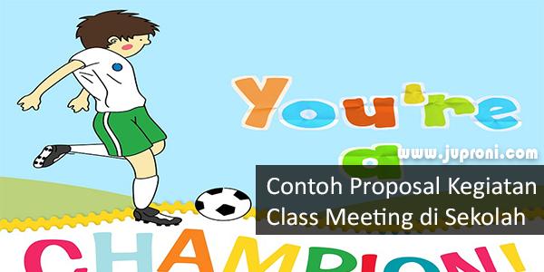 Contoh Proposal Kegiatan Class Meeting di Sekolah