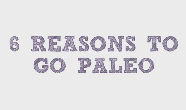 6 Top Reasons You Should Go Paleo