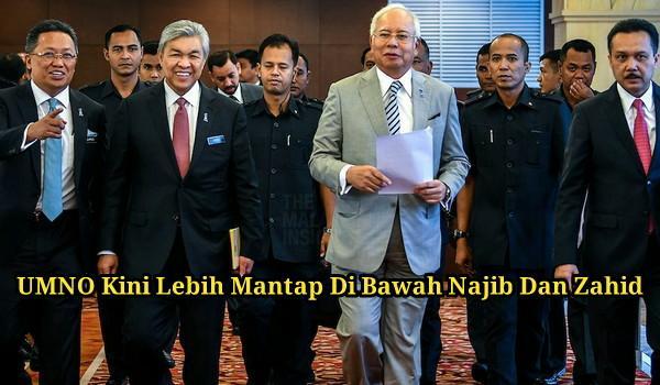 UMNO Kini Lebih Mantap Di Bawah Najib Dan Zahid