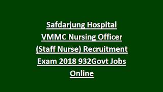 Safdarjung Hospital VMMC Nursing Officer (Staff Nurse) Recruitment Exam 2018 932 Govt Jobs Online