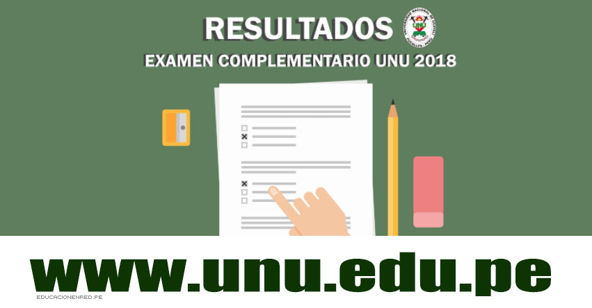 Resultados Examen UNU 2018-3 (15 Abril) Ingresantes Admisión Complementario - Universidad Nacional de Ucayali - www.unu.edu.pe