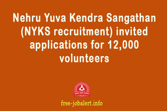 Nehru Yuva Kendra Sangathan (NYKS recruitment) invited applications for 12,000 volunteers