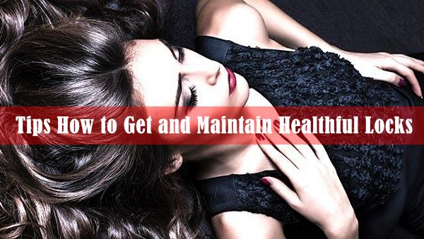 Tips How to Get and Maintain Healthful Locks