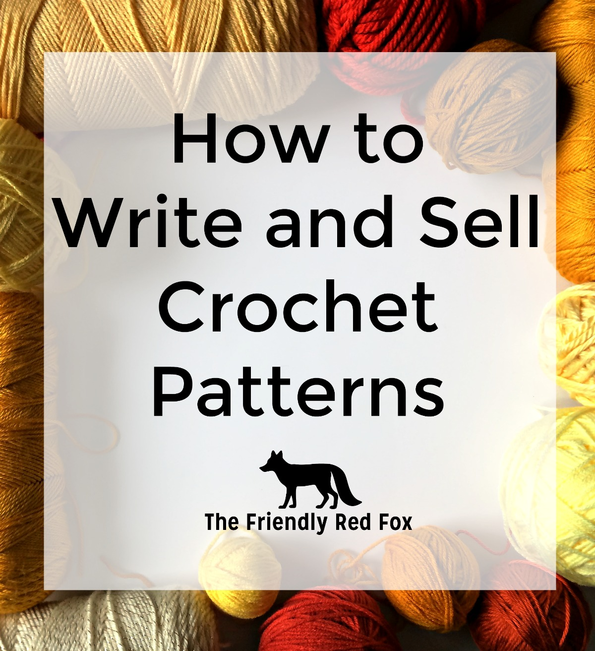 How to Make and Sell Crochet Patterns - thefriendlyredfox.com